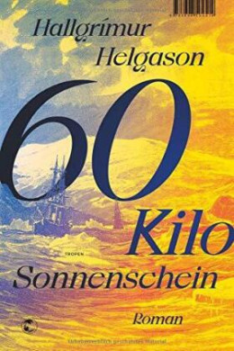 """Titelbild des Buches """"Sechzig Klio Sonnenschein"""" von Hallgrímur Helgason, Foto: buchkatalog.de"""